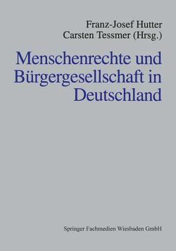 Menschenrechte und Bürgergesellschaft in Deutschland von Hutter,  Franz-Josef, Tessmer,  Carsten