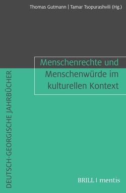 Menschenrechte und Menschenwürde im kulturellen Kontext von Gutmann,  Thomas, Tsopurashvili,  Tamar