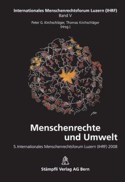 Menschenrechte und Umwelt von Kirchschläger,  Peter G., Kirchschläger,  Thomas