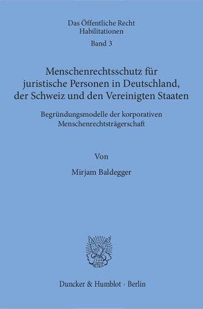 Menschenrechtsschutz für juristische Personen in Deutschland, der Schweiz und den Vereinigten Staaten. von Baldegger,  Mirjam