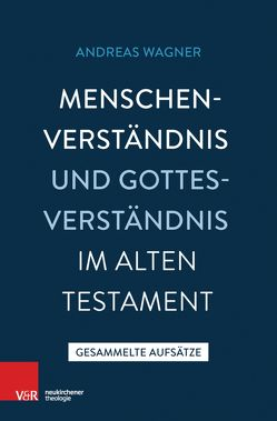 Menschenverständnis und Gottesverständnis im Alten Testament von Wagner,  Andreas