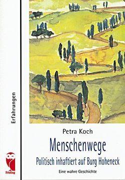 Menschenwege – Politisch inhaftiert auf Burg Hoheneck von Koch,  Petra