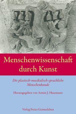 Menschenwissenschaft durch Kunst von Husemann,  Armin J