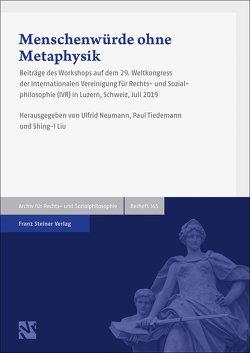 Menschenwürde ohne Metaphysik von Liu,  Shing I, Neumann,  Ulfrid, Tiedemann,  Paul