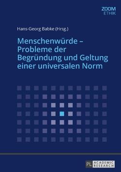 Menschenwürde – Probleme der Begründung und Geltung einer universalen Norm von Babke,  Hans-Georg