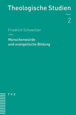 Menschenwürde und Bildung von Schweitzer,  Friedrich