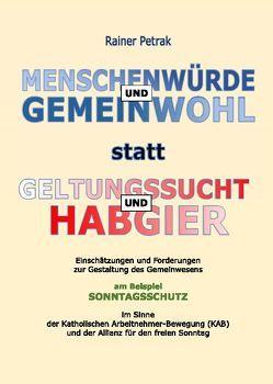 Menschenwürde und Gemeinwohl statt Geltungssucht und Habgier von Petrak,  Rainer