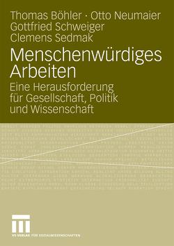 Menschenwürdiges Arbeiten von Böhler ,  Thomas, Neumaier Otto, Schweiger,  Gottfried, Sedmak,  Clemens