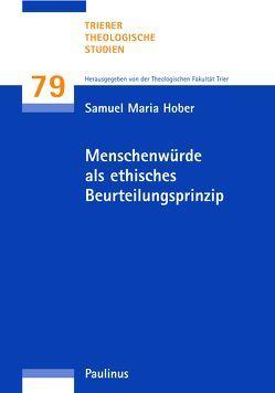 Menschenwürde als ethisches Beurteilungsprinzip von Hober,  Samuel Maria, Theologische Fakultät Trier
