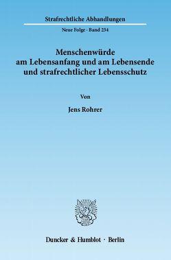 Menschenwürde am Lebensanfang und am Lebensende und strafrechtlicher Lebensschutz. von Rohrer,  Jens