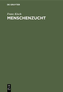 Menschenzucht von Kisch,  Franz