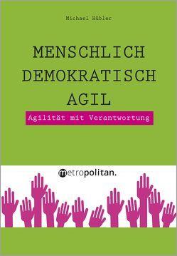 New Work: Menschlich – Demokratisch – Agil von Hübler,  Michael