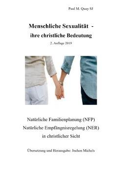 Menschliche Sexualität – ihre christliche Bedeutung 2. Auflage 2019 von Michels,  Jochen K., Quay SJ,  Paul M.