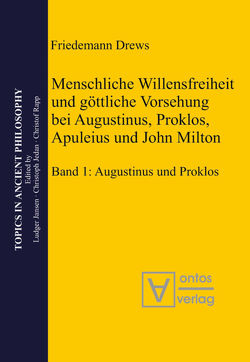 Menschliche Willensfreiheit und göttliche Vorsehung bei Augustinus, Proklos, Apuleius und John Milton von Drews,  Friedemann