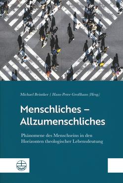 Menschliches – Allzumenschliches von Beintker,  Michael, Großhans,  Hans-Peter