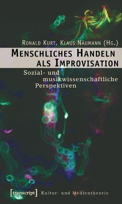 Menschliches Handeln als Improvisation von Kurt,  Ronald, Näumann,  Klaus