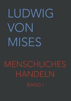 Menschliches Handeln I von Taghizadegan,  Rahim, von Mises,  Ludwig