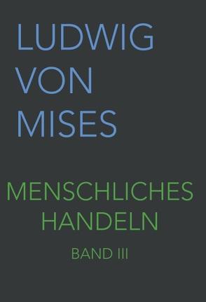 Menschliches Handeln III von Taghizadegan,  Rahim, von Mises,  Ludwig
