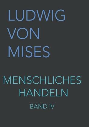 Menschliches Handeln IV von Taghizadegan,  Rahim, von Mises,  Ludwig
