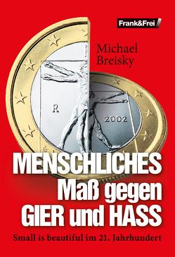 MENSCHLICHES Maß gegen GIER und HASS von Breisky,  Michael