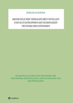 Menschliches Versagen bei Unfällen und Katastrophen bei komplexen technischen Systemen von Schäfer,  Jürgen