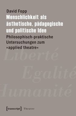 Menschlichkeit als ästhetische, pädagogische und politische Idee von Fopp, David