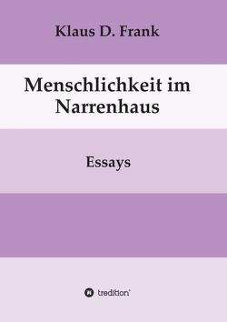 Menschlichkeit im Narrenhaus von Frank,  Klaus D.