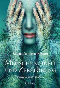 Menschlichkeit und Zerstörung von Pixner,  Karin Andrea