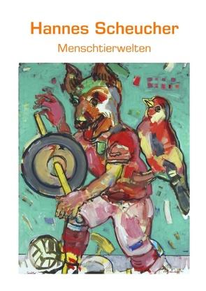 Menschtierwelten von Scheucher,  Hannes