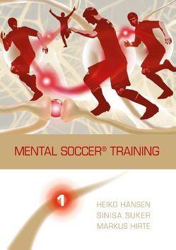 Mental Soccer® Training von Hansen,  Heiko, Hirte,  Markus, Suker,  Sinisa