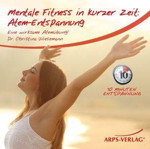 Mentale Fitness in kurzer Zeit: Atem-Entspannung von Christina,  Wiesemann