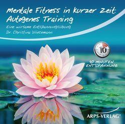 Mentale Fitness in kurzer Zeit: Autogenes-Training von Christina,  Wiesemann