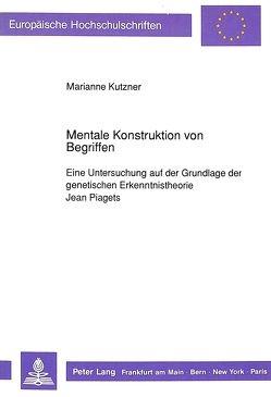 Mentale Konstruktion von Begriffen von Kutzner,  Marianne