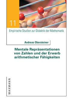 Mentale Repräsentationen von Zahlen und der Erwerb arithmetischer Fähigkeiten von Obersteiner,  Andreas