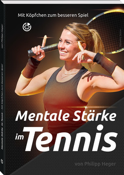 Mentale Stärke im Tennis von Heger,  Philipp
