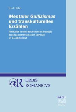 Mentaler Gallizismus und transkulturelles Erzählen von Hahn,  Kurt