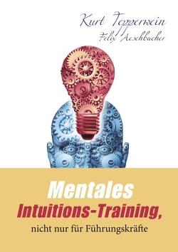 Mentales Intuitions-Training, nicht nur für Führungskräfte von Aeschbacher,  Felix, Tepperwein,  Kurt