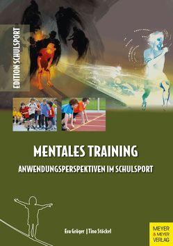 Mentales Training – Anwendungsperspektiven im Schulsport von Gröger,  Eva, Stöckel,  Tino