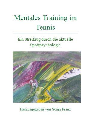 Mentales Training im Tennis – Ein Streifzug durch die aktuelle Sportpsychologie von Franz,  Liam, Franz,  Sonja