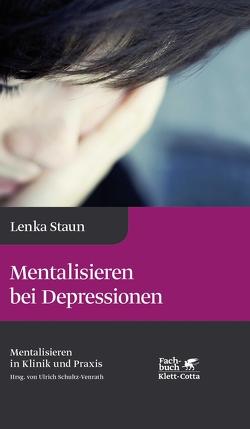Mentalisieren bei Depressionen von Schultz-Venrath,  Ulrich, Staun,  Lenka