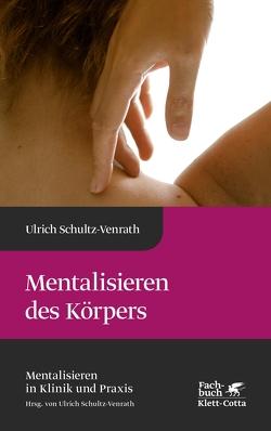 Mentalisieren bei Somatisierungsstörungen von Schultz-Venrath,  Ulrich