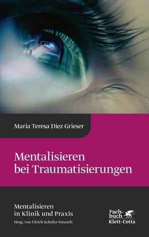 Mentalisieren bei Traumatisierungen von Diez Grieser,  Maria Teresa