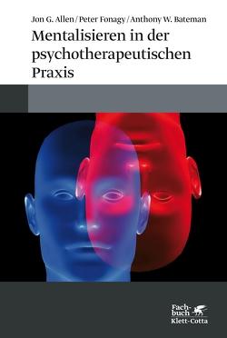 Mentalisieren in der psychotherapeutischen Praxis von Allen,  Jon G., Bateman,  Anthony W, Fonagy,  Peter, Vorspohl,  Elisabeth