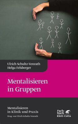 Mentalisieren in Gruppen von Felsberger,  Helga, Schultz-Venrath,  Ulrich