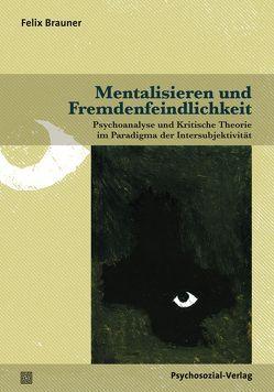 Mentalisieren und Fremdenfeindlichkeit von Brauner,  Felix