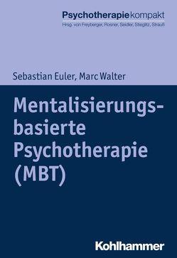 Mentalisierungsbasierte Psychotherapie (MBT) von Euler,  Sebastian, Freyberger,  Harald, Rosner,  Rita, Seidler,  Günter H., Stieglitz,  Rolf-Dieter, Strauß,  Bernhard, Walter,  Marc