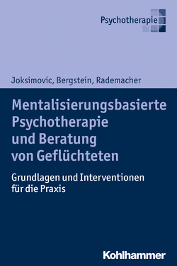 Mentalisierungsbasierte Psychotherapie und Beratung von Geflüchteten von Bergstein,  Veronika, Joksimovic,  Ljiljana, Rademacher,  Jörg, Schröder,  Monika