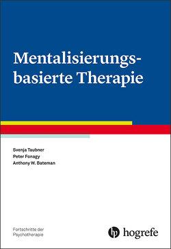 Mentalisierungsbasierte Therapie von Bateman,  Anthony W, Fonagy,  Peter, Taubner,  Svenja