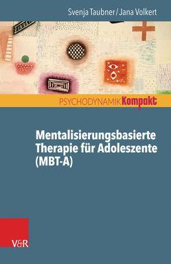Mentalisierungsbasierte Therapie für Adoleszente (MBT-A) von Resch,  Franz, Seiffge-Krenke,  Inge, Taubner,  Svenja, Volkert,  Jana