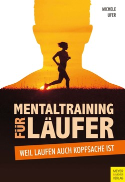 Mentaltraining für Läufer von Ufer,  Michele